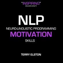 NLP Motivation Skills With Terry Elston: International Best-selling NLP Business Audio Discours Auteur(s) : Terry H Elston Narrateur(s) : Terry H Elston