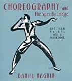 img - for [(Choreography and the Specific Image: Nineteen Essays and a Workbook)] [Author: Daniel Nagrin] published on (August, 2001) book / textbook / text book