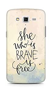 AMEZ she who is brave is free Back Cover For Samsung Galaxy Grand 2 G7102