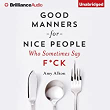 Good Manners for Nice People Who Sometimes Say F*ck (       UNABRIDGED) by Amy Alkon Narrated by Carrington MacDuffie