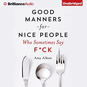 Good Manners for Nice People Who Sometimes Say F*ck | [Amy Alkon]