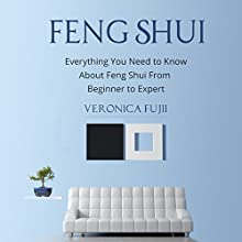 Feng Shui: Everything You Need to Know About Feng Shui from Beginner to Expert Audiobook by Veronica Fujii Narrated by Martin James