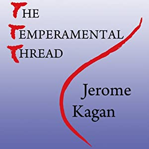 The Temperamental Thread: How Genes, Culture, Time and Luck Make Us Who We Are | [Jerome Kagan]