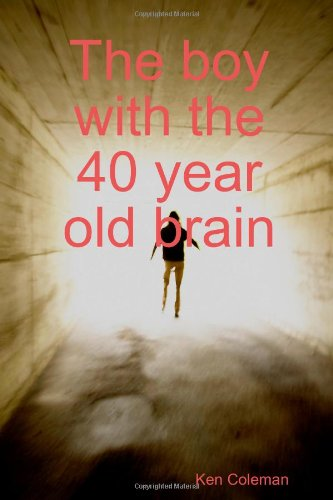 Book: The Boy with the 40 Year Old Brain by Ken Coleman
