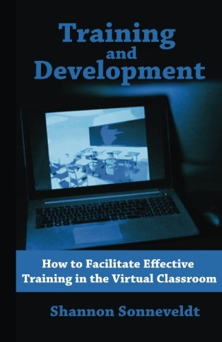 Training and Development: How to Facilitate Effective Training in the Virtual Cl (Volume 3) PDF