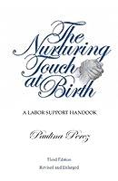 The Nurturing Touch at Birth: a Labor Support Handbook- Third Edition