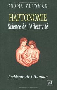 Haptonomie Science de l'Affectivit� : Red�couvrir l'Humain par Frans Veldman