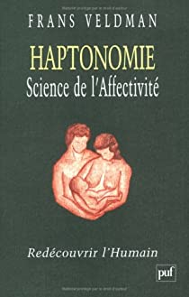 Haptonomie Science de l'Affectivit� : Red�couvrir l'Humain par Veldman