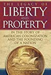 The Legacy Of Liberty and Property in the Story of American Colonization And the Founding of a Nation