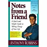 Notes from a Friend: A Quick and Simple Guide to Taking Charge of Your Life (068480056X) by Robbins, Anthony