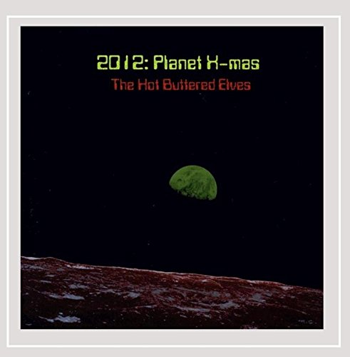 The Hot Buttered Elves - 2012: Planet X-Mas