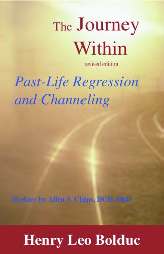 The Journey Within: Past-Life Regression and Channeling, by Henry Leo Bolduc