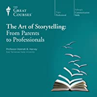 The Art of Storytelling: From Parents to Professionals  by The Great Courses Narrated by Professor Hannah B. Harvey