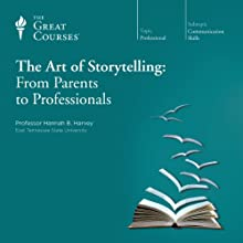 The Art of Storytelling: From Parents to Professionals Lecture by  The Great Courses Narrated by Professor Hannah B. Harvey