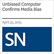 Unbiased Computer Confirms Media Bias Other by Rachel Ehrenberg Narrated by Mark Moran
