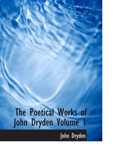 The Poetical Works of John Dryden  Volume 1