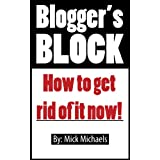 Blogger's Block - How To Get Rid Of It NOW!di Mick Michaels
