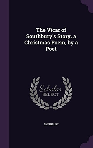 The Vicar of Southbury's Story. a Christmas Poem, by a Poet