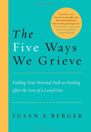 The Five Ways We Grieve: Finding Your Personal Path to Healing after the Loss of a Loved One