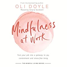 Mindfulness at Work: Turn your job into a gateway to joy, contentment and stress-free living Audiobook by Oli Doyle Narrated by Clare Corbett