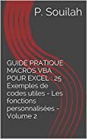GUIDE PRATIQUE MACROS VBA POUR EXCEL : 25 Exemples de codes utiles - Les fonctions personnalis�es - Volume 2