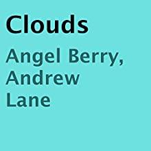Clouds (       UNABRIDGED) by Angel Berry, Andrew Lane Narrated by Angel Berry