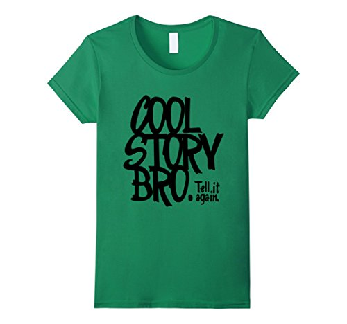 Women's Cool Story Bro. Tell it again T Shirts Medium Kelly Green (Cool Story Bro T Shirt compare prices)