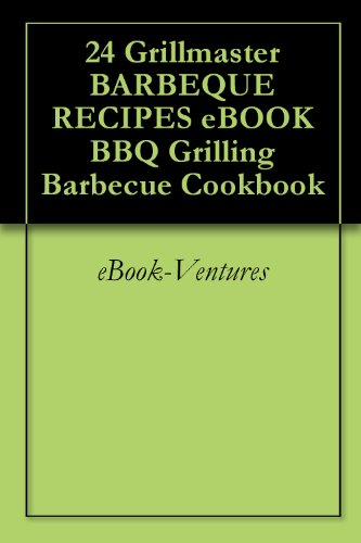 24 Grillmaster BARBEQUE RECIPES eBOOK BBQ Grilling Barbecue Cookbook