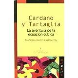 CARDANO y TARTAGLIA. La aventura de la ecuación cúbica (La matemática en sus personajes)