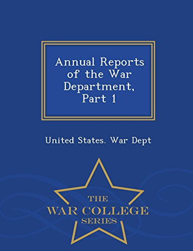 Annual Reports of the War Department, Part 1 - War College Series