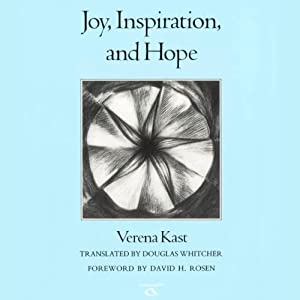 Joy, Inspiration, and Hope: Carolyn and Ernest Fay Series in Analytical Psychology | [Verena Kast]