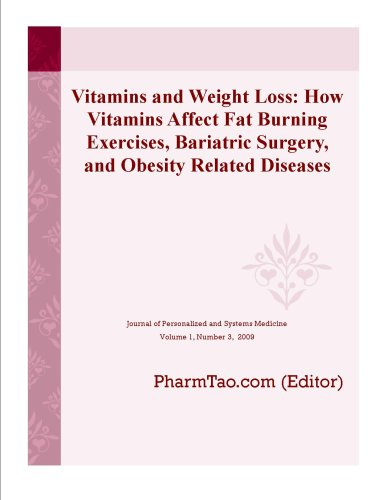 Vitamins and Weight Loss: How Vitamins Affect Fat Burning Exercises, Bariatric Surgery, and Obesity Related Diseases (Journal of Personalized and Systems Medicine)