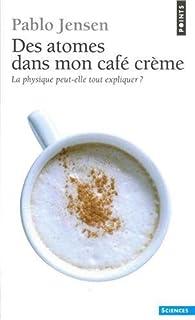 Des atomes dans mon café crème : la physique peut-elle tout expliquer?