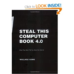 Steal This Computer Book 4.0: What They Won't Tell You about the Internet Wallace Wang
