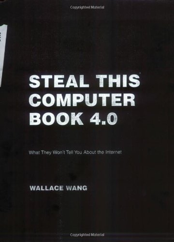 Steal This Computer Book 4.0: What They Won'T Tell You About The Internet