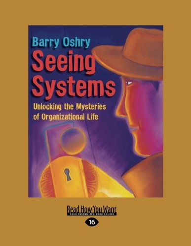 Seeing Systems: Unlocking the Mysteries of Organizational Life (Easyread Large Edition)