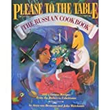 img - for Please To The Table, the Russian Cookbook, 400 recipes from the Baltics to Uzbekistan book / textbook / text book