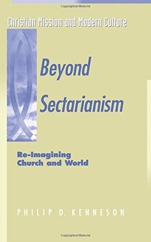 Beyond Sectarianism: Re-Imagining Church & World: RE-Imagining Church and World (Christian mission & modern culture)