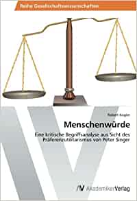 Menschenwürde: Eine kritische Begriffsanalyse aus Sicht des