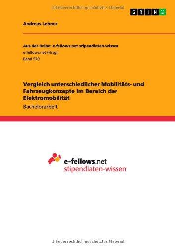 Vergleich Unterschiedlicher Mobilitats- Und Fahrzeugkonzepte Im Bereich Der Elektromobilitat (German Edition)