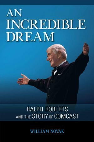 an-incredible-dream-ralph-roberts-and-the-story-of-comcast