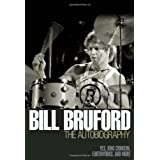 Bill Bruford - The Autobiography: Yes, King Crimson, Earthworks and Moreby Bill Bruford