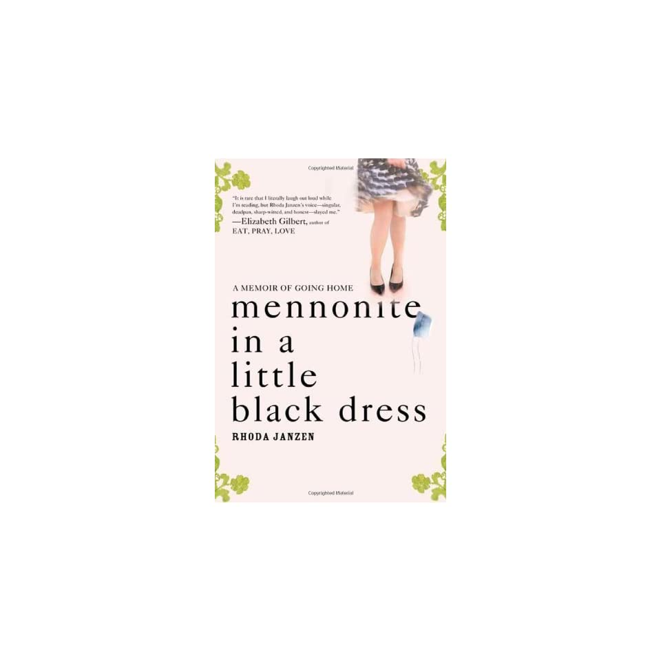 Mennonite in a Little Black Dress A Memoir of Going Home
