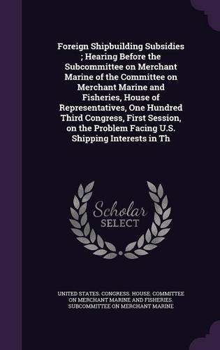 Foreign Shipbuilding Subsidies ; Hearing Before the Subcommittee on Merchant Marine of the Committee on Merchant Marine and Fisheries, House of ... Problem Facing U.S. Shipping Interests in Th