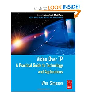 Video Over IP: A Practical Guide to Technology and Applications (Focal Press Media Technology Professional Series) Wes Simpson