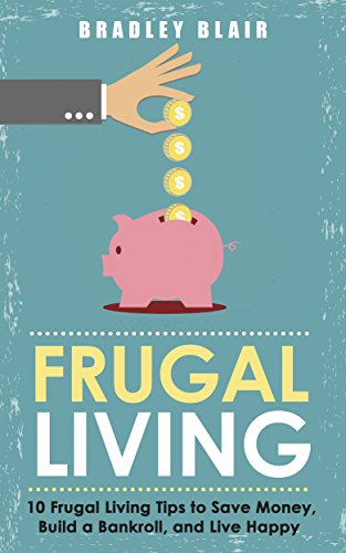 ebook frugal living 10 frugal living tips to save money build a bankroll and live happy
