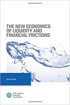 The New Economics Of Liquidity And Financial Frictions