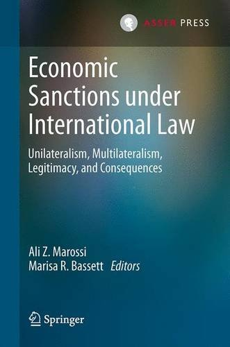 Economic Sanctions under International Law: Unilateralism, Multilateralism, Legitimacy, and Consequences