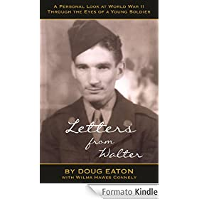 Letters from Walter: A Personal Look at World War II Through the Eyes of a Young Soldier (English Edition)