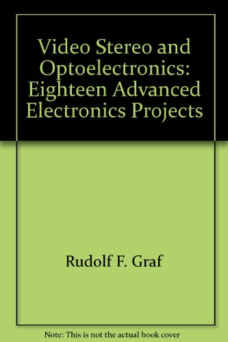 Video, Stereo and Optoelectronics: Eighteen Advanced Electronics Projects